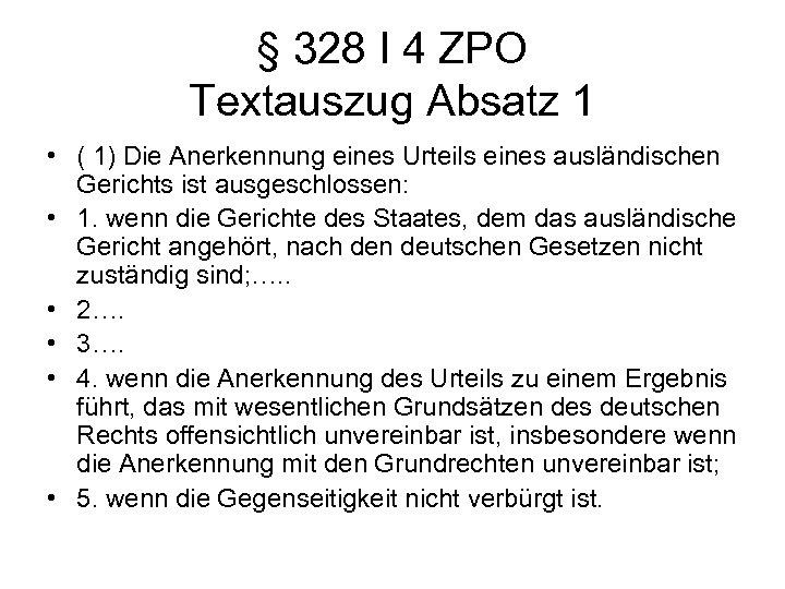 § 328 I 4 ZPO Textauszug Absatz 1 • ( 1) Die Anerkennung eines