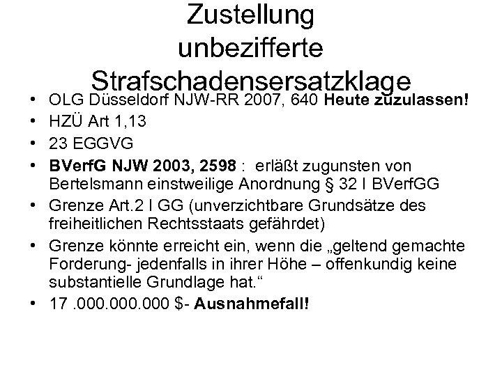 • • Zustellung unbezifferte Strafschadensersatzklage OLG Düsseldorf NJW-RR 2007, 640 Heute zuzulassen! HZÜ