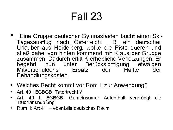 Fall 23 • Eine Gruppe deutscher Gymnasiasten bucht einen Ski- Tagesausflug nach Österreich. B,