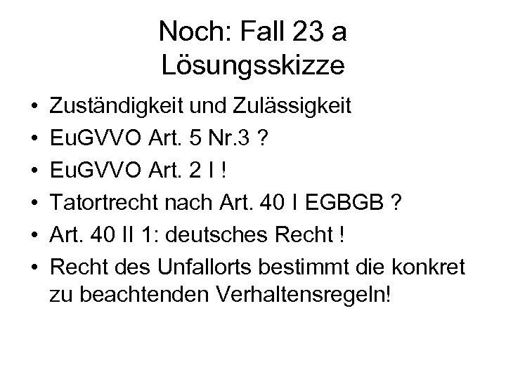 Noch: Fall 23 a Lösungsskizze • • • Zuständigkeit und Zulässigkeit Eu. GVVO Art.