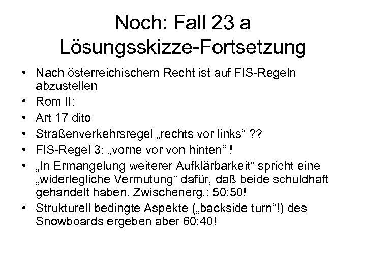 Noch: Fall 23 a Lösungsskizze-Fortsetzung • Nach österreichischem Recht ist auf FIS-Regeln abzustellen •