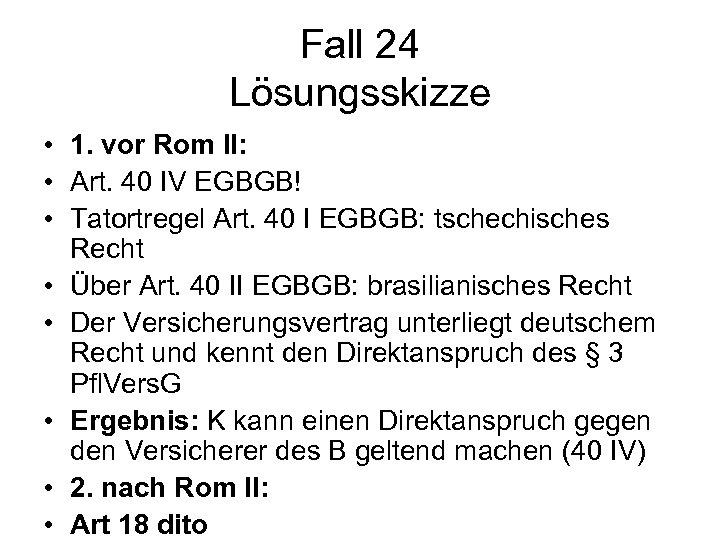 Fall 24 Lösungsskizze • 1. vor Rom II: • Art. 40 IV EGBGB! •