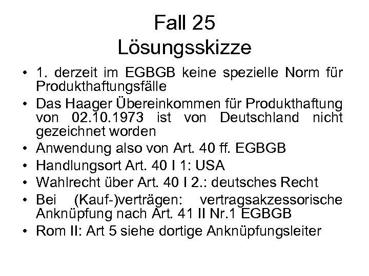 Fall 25 Lösungsskizze • 1. derzeit im EGBGB keine spezielle Norm für Produkthaftungsfälle •