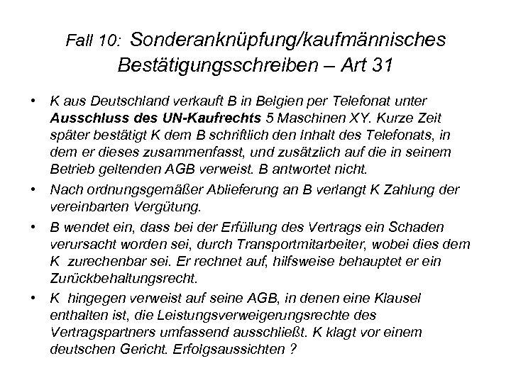 Fall 10: Sonderanknüpfung/kaufmännisches Bestätigungsschreiben – Art 31 • K aus Deutschland verkauft B