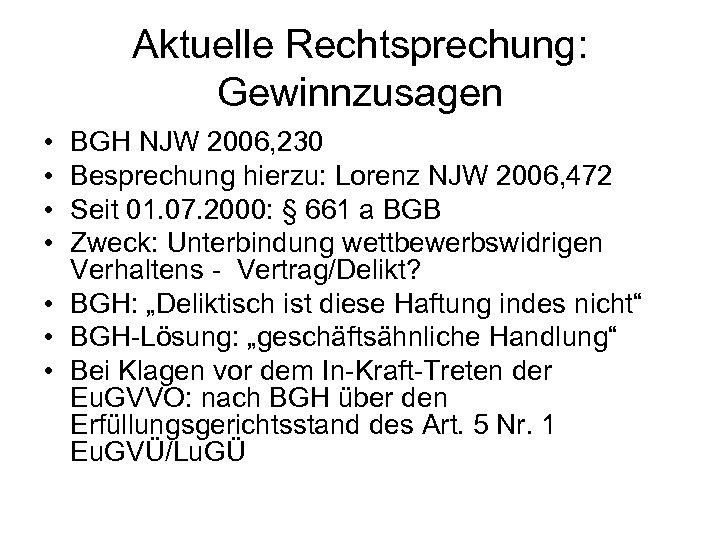 Aktuelle Rechtsprechung: Gewinnzusagen • • BGH NJW 2006, 230 Besprechung hierzu: Lorenz NJW 2006,