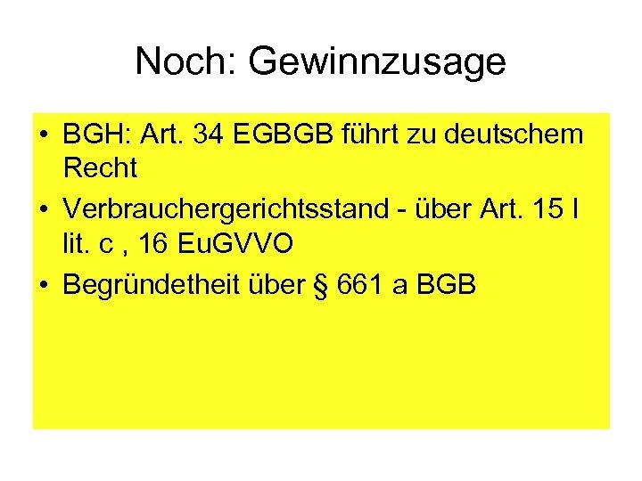 Noch: Gewinnzusage • BGH: Art. 34 EGBGB führt zu deutschem Recht • Verbrauchergerichtsstand -