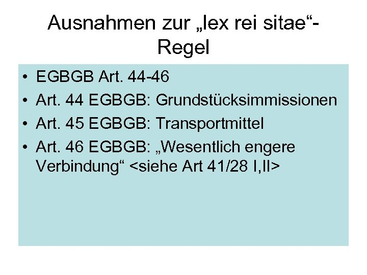 """Ausnahmen zur """"lex rei sitae""""Regel • • EGBGB Art. 44 -46 Art. 44 EGBGB:"""