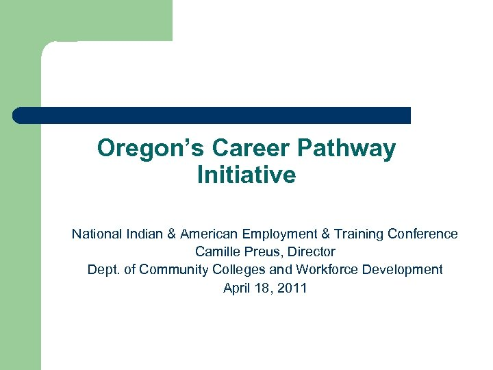 Oregon's Career Pathway Initiative National Indian & American Employment & Training Conference Camille Preus,