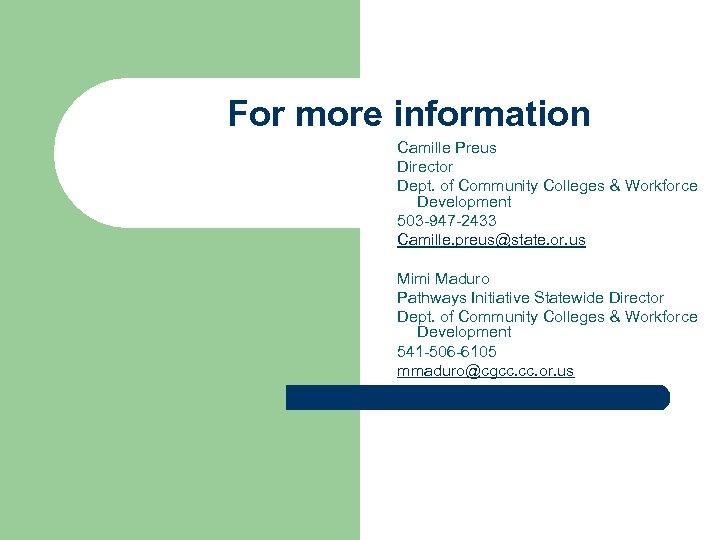 For more information Camille Preus Director Dept. of Community Colleges & Workforce Development 503