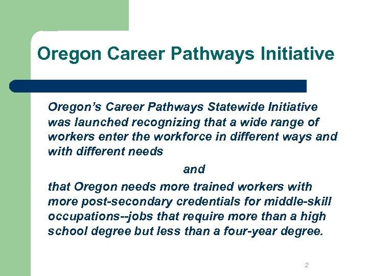 Oregon Career Pathways Initiative Oregon's Career Pathways Statewide Initiative was launched recognizing that a