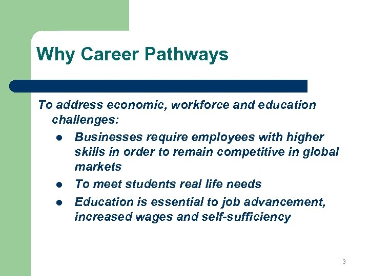 Why Career Pathways To address economic, workforce and education challenges: l Businesses require employees