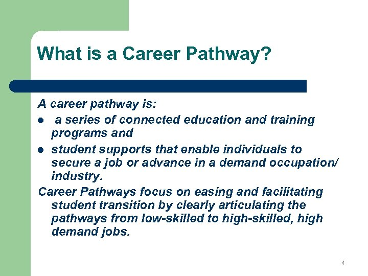 What is a Career Pathway? A career pathway is: l a series of connected