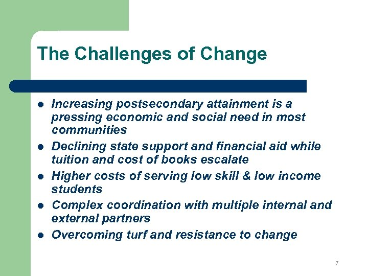 The Challenges of Change l l l Increasing postsecondary attainment is a pressing economic