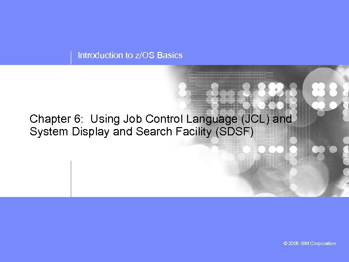 Introduction to z/OS Basics Chapter 6: Using Job Control Language (JCL) and System Display
