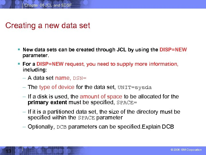 Chapter 06 JCL and SDSF Creating a new data set New data sets can