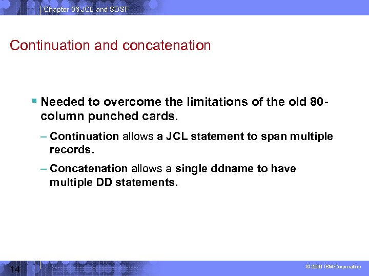 Chapter 06 JCL and SDSF Continuation and concatenation Needed to overcome the limitations of