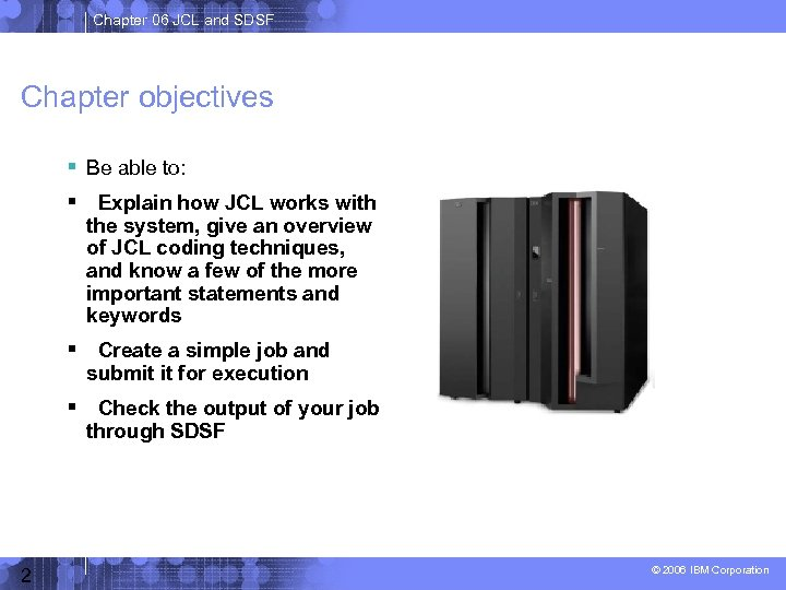 Chapter 06 JCL and SDSF Chapter objectives Be able to: Explain how JCL works
