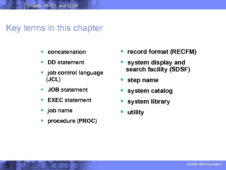 Chapter 06 JCL and SDSF Key terms in this chapter concatenation record format (RECFM)