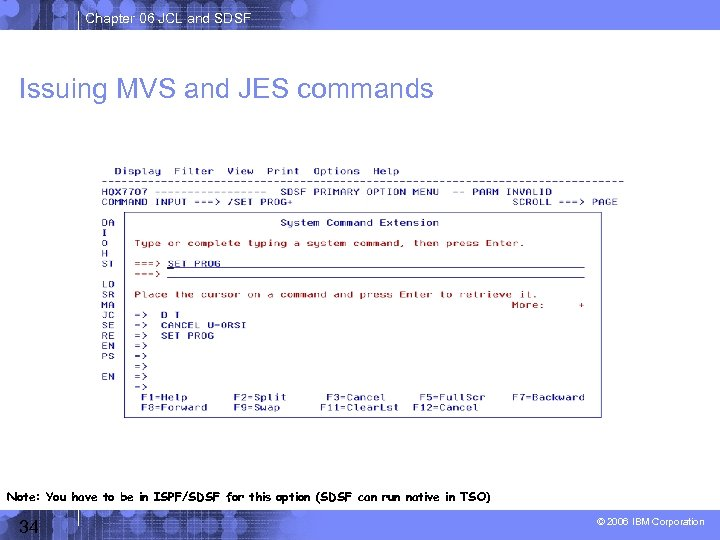 Chapter 06 JCL and SDSF Issuing MVS and JES commands Note: You have to