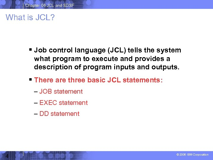 Chapter 06 JCL and SDSF What is JCL? Job control language (JCL) tells the