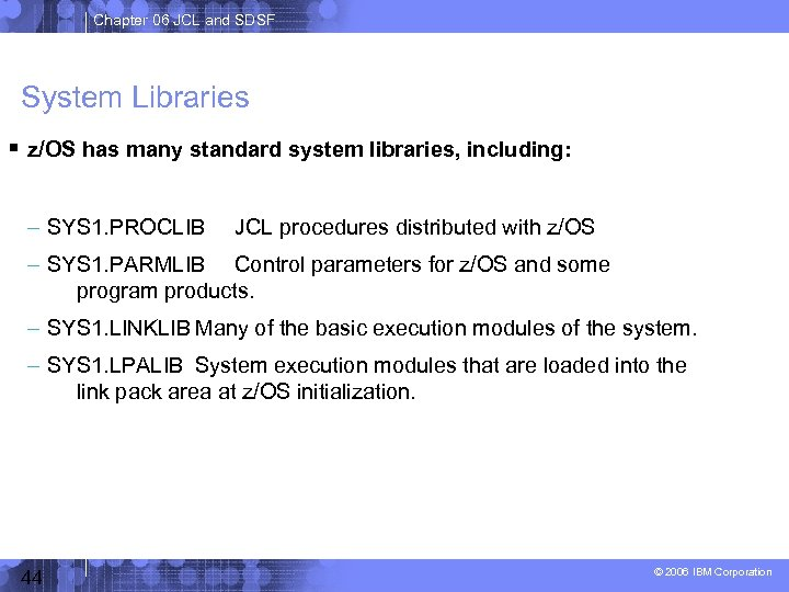 Chapter 06 JCL and SDSF System Libraries z/OS has many standard system libraries, including: