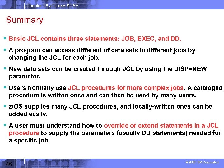Chapter 06 JCL and SDSF Summary Basic JCL contains three statements: JOB, EXEC, and