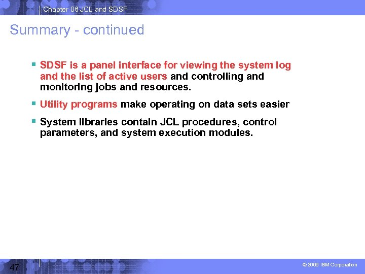 Chapter 06 JCL and SDSF Summary - continued SDSF is a panel interface for
