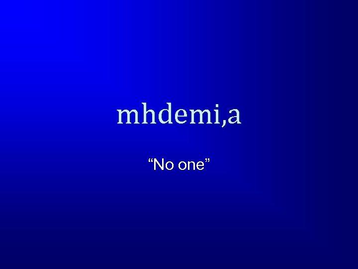 "mhdemi, a ""No one"""