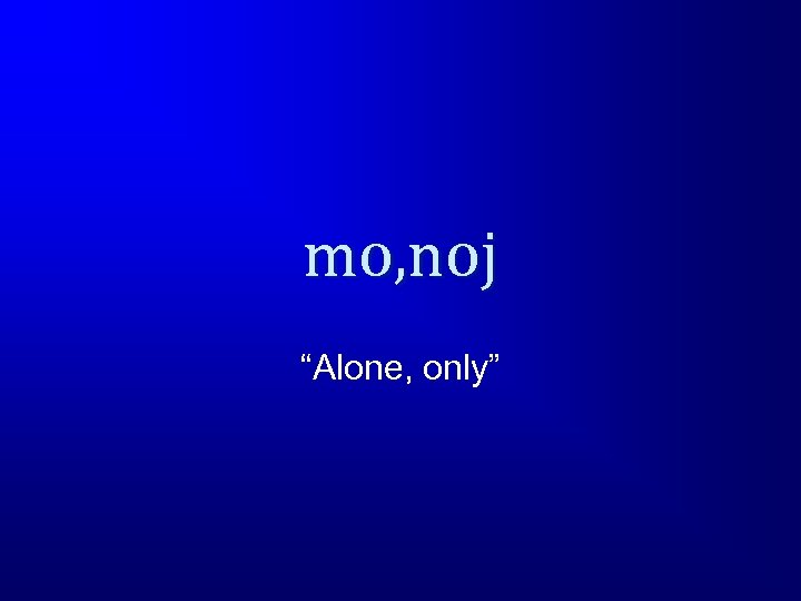 """mo, noj """"Alone, only"""""""