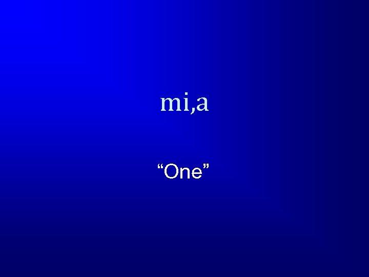 """mi, a """"One"""""""