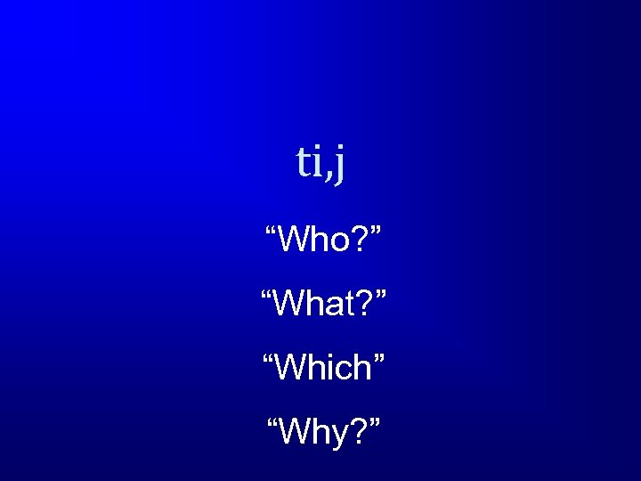 """ti, j """"Who? """" """"What? """" """"Which"""" """"Why? """""""