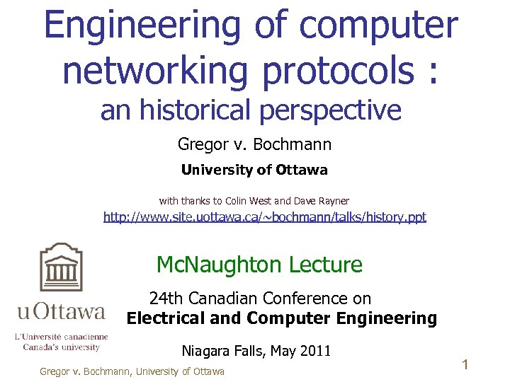 Engineering of computer networking protocols : an historical perspective Gregor v. Bochmann University of