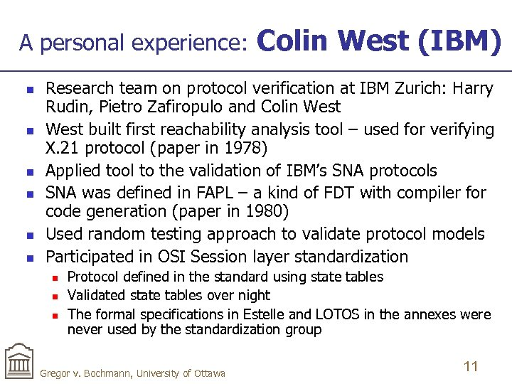 A personal experience: n n n Colin West (IBM) Research team on protocol verification