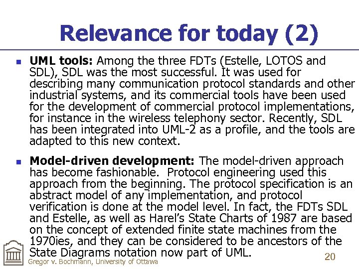 Relevance for today (2) n n UML tools: Among the three FDTs (Estelle, LOTOS