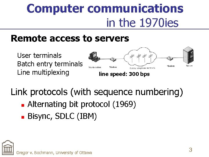 Computer communications in the 1970 ies Remote access to servers User terminals Batch entry