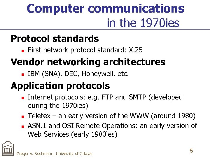 Computer communications in the 1970 ies Protocol standards n First network protocol standard: X.