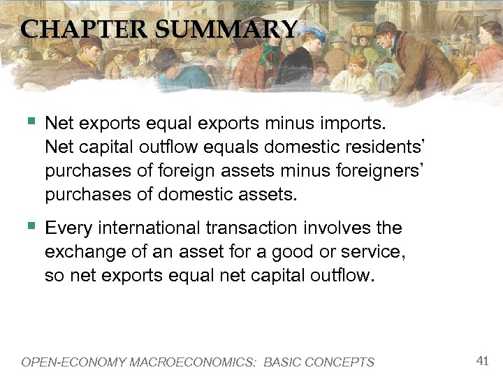 CHAPTER SUMMARY § Net exports equal exports minus imports. Net capital outflow equals domestic