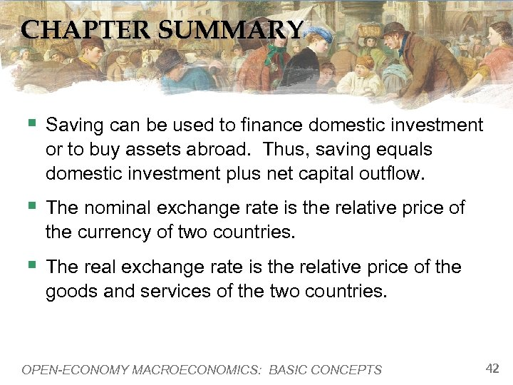 CHAPTER SUMMARY § Saving can be used to finance domestic investment or to buy