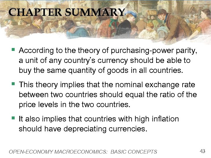 CHAPTER SUMMARY § According to theory of purchasing-power parity, a unit of any country's