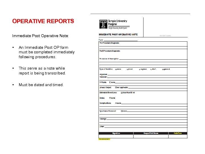 OPERATIVE REPORTS Immediate Post Operative Note: • An Immediate Post OP form must be