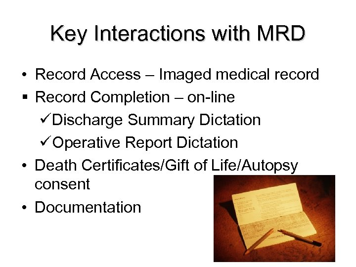 Key Interactions with MRD • Record Access – Imaged medical record § Record Completion