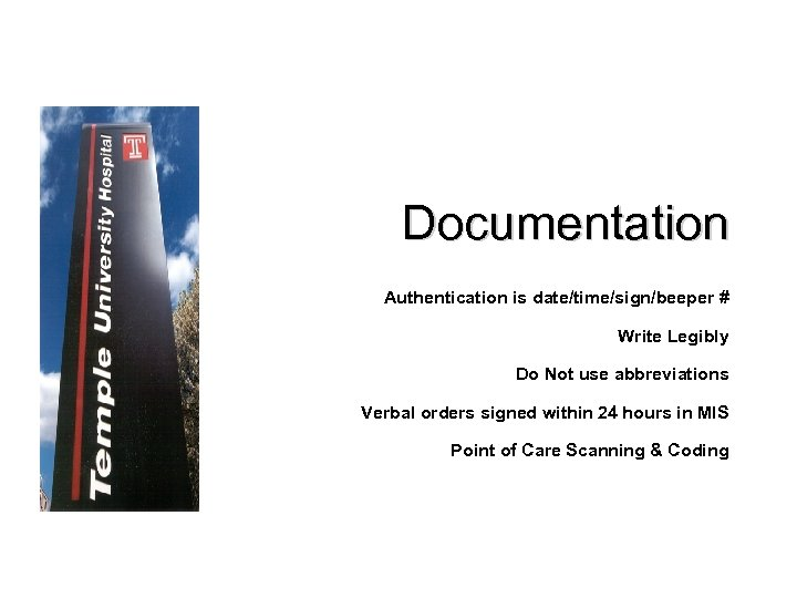 Documentation Authentication is date/time/sign/beeper # Write Legibly Do Not use abbreviations Verbal orders signed