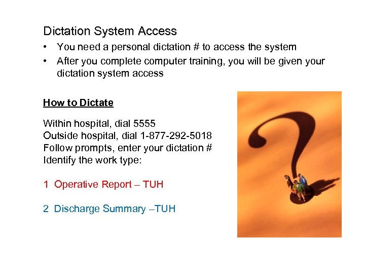 Dictation System Access • You need a personal dictation # to access the system