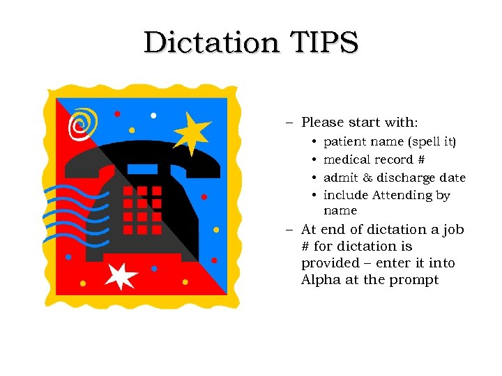Dictation TIPS – Please start with: • • patient name (spell it) medical record