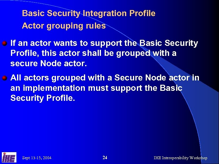 Basic Security Integration Profile Actor grouping rules If an actor wants to support the