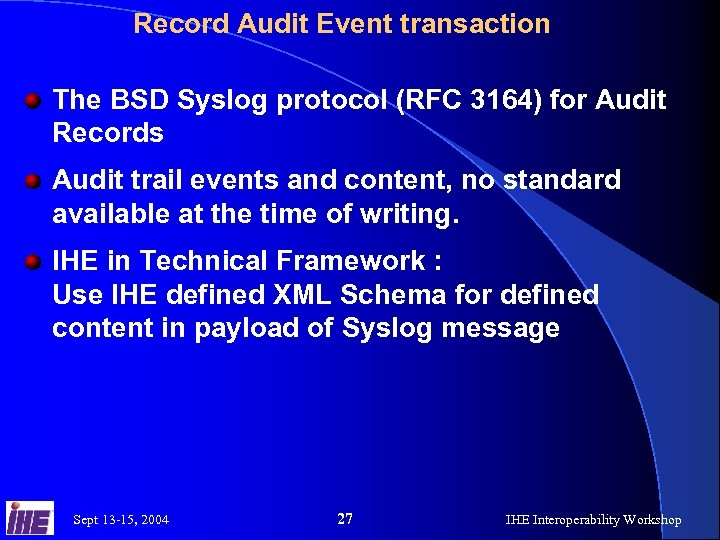Record Audit Event transaction The BSD Syslog protocol (RFC 3164) for Audit Records Audit