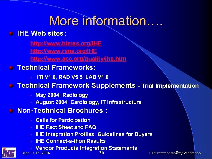 More information…. IHE Web sites: http: //www. himss. org/IHE http: //www. rsna. org/IHE http: