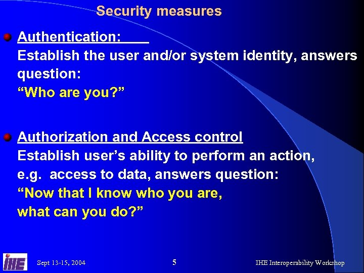 """Security measures Authentication: Establish the user and/or system identity, answers question: """"Who are you?"""