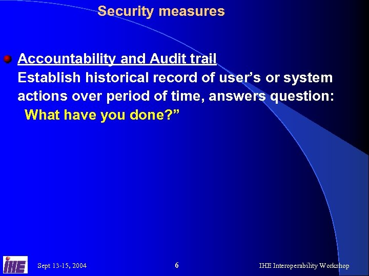 Security measures Accountability and Audit trail Establish historical record of user's or system actions