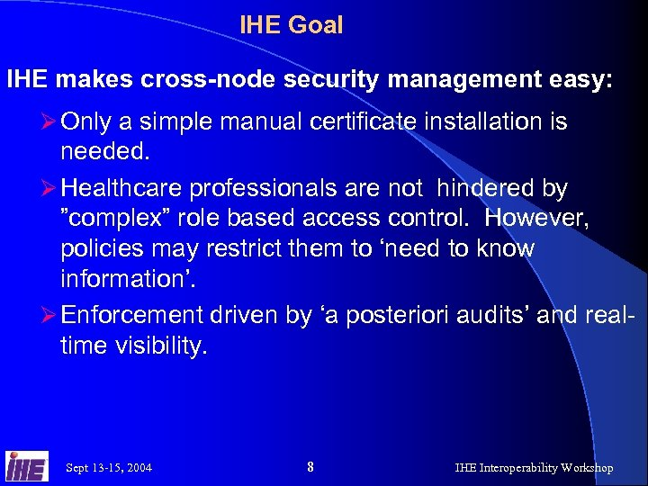 IHE Goal IHE makes cross-node security management easy: Ø Only a simple manual certificate